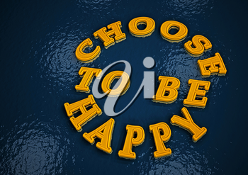 CHOOSE TO BE HAPPY word on background. 3d render.