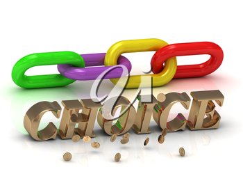 CHOICE - inscription of gold letters and green, yellow, red section of the chain on white background