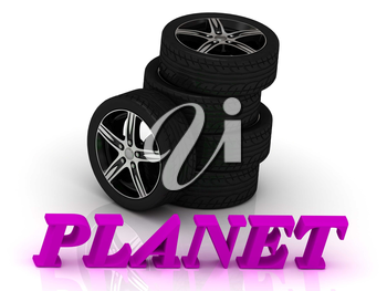 PLANET- bright letters and rims mashine black wheels on a white background