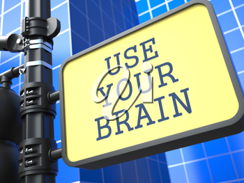 Business Concept. Use Your Brain Roadsign on Blue Background.