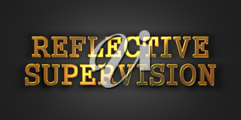 Reflective Supervision - Gold Text on Dark Background. Business Concept. 3D Render.
