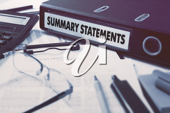 Ring Binder with inscription Summary Statements on Background of Working Table with Office Supplies, Glasses, Reports. Toned Illustration. Business Concept on Blurred Background.