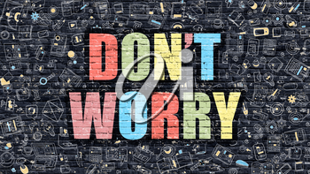 Dont Worry - Multicolor Concept on Dark Brick Wall Background with Doodle Icons Around. Modern Illustration with Elements of Doodle Style. Dont Worry on Dark Wall.