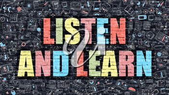Listen and Learn. Multicolor Inscription on Dark Brick Wall with Doodle Icons. Listen and Learn Concept in Modern Style. Doodle Design Icons. Listen and Learn on Dark Brickwall Background.