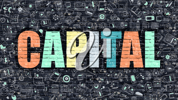 Capital. Multicolor Inscription on Dark Brick Wall with Doodle Icons Around. Capital Concept. Modern Style Illustration with Doodle Design Icons. Capital on Dark Brickwall Background.