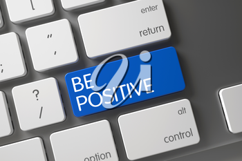 Be Positive Keypad on Keyboard. Be Positive Concept: White Keyboard with Be Positive, Selected Focus on Blue Enter Keypad. Be Positive on Modernized Keyboard Background. Be Positive Button. 3D.