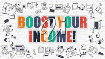 Boost Your Income Concept. Boost Your Income Drawn on White Wall. Boost Your Income in Multicolor. Doodle Design. Modern Style Illustration. Line Style Illustration. White Brick Wall.