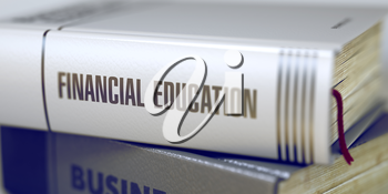 Financial Education - Book Title on the Spine. Closeup View. Stack of Business Books. Financial Education - Business Book Title. Blurred 3D Illustration.