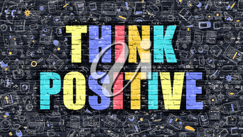 Think Positive - Multicolor Concept on Dark Brick Wall Background with Doodle Icons Around. Modern Illustration with Elements of Doodle Style. Think Positive on Dark Wall.