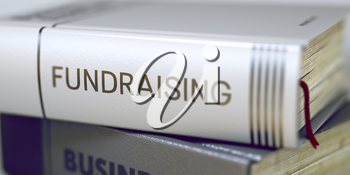 Business - Book Title. Fundraising. Fundraising Concept on Book Title. Book Title on the Spine - Fundraising. Book in the Pile with the Title on the Spine Fundraising. Blurred 3D.
