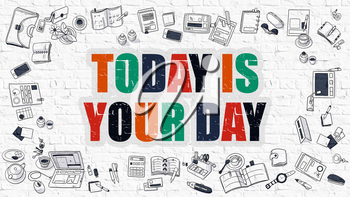 Today is Your Day Concept. Modern Line Style Illustration. Multicolor Today is Your Day Drawn on White Brick Wall. Doodle Icons. Doodle Design Style of Today is Your Day Concept.