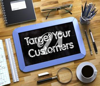 Target Your Customers Handwritten on Small Chalkboard. Target Your Customers - Text on Small Chalkboard. 3d Rendering.