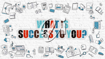 What is Success to You Concept. Modern Line Style Illustration. Multicolor What is Success to You  Drawn on White Brick Wall. Doodle Icons. Doodle Design Style of What is Success to You Concept.