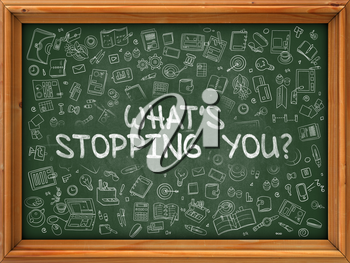 Whats Stopping You - Hand Drawn on Chalkboard. Whats Stopping You with Doodle Icons Around.