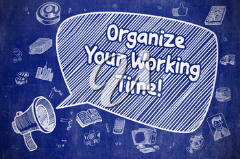 Business Concept. Bullhorn with Phrase Organize Your Working Time. Doodle Illustration on Blue Chalkboard.