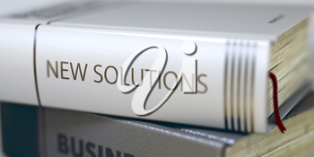 New Solutions - Leather-bound Book in the Stack. Closeup. Stack of Books Closeup and one with Title - New Solutions. Toned Image with Selective focus. 3D Rendering.