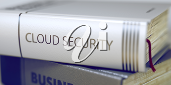 Close-up of a Book with the Title on Spine Cloud Security. Business Concept: Closed Book with Title Cloud Security in Stack, Closeup View. Toned Image with Selective focus. 3D.
