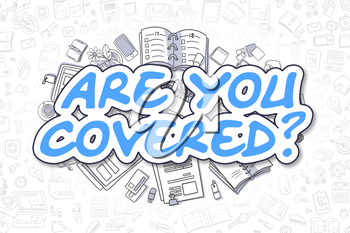 Cartoon Illustration of Are You Covered, Surrounded by Stationery. Business Concept for Web Banners, Printed Materials.