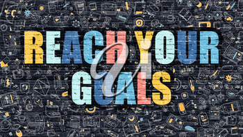 Reach Your Goals Concept. Modern Illustration. Multicolor Reach Your Goals Drawn on Dark Brick Wall. Doodle Icons. Doodle Style of Reach Your Goals Concept. Reach Your Goals on Wall.
