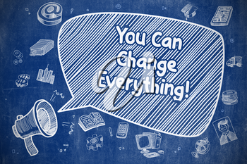 Yelling Mouthpiece with Text You Can Change Everything on Speech Bubble. Doodle Illustration. Business Concept.