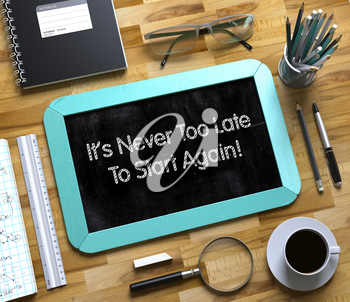 It's Never Too Late To Start Again - Text on Small Chalkboard.Small Chalkboard with It's Never Too Late To Start Again. 3d Rendering.