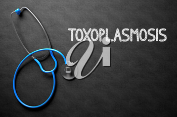 Medical Concept: Black Chalkboard with Handwritten Medical Concept - Toxoplasmosis with Blue Stethoscope. Top View. Medical Concept: Toxoplasmosis on Black Chalkboard. 3D Rendering.