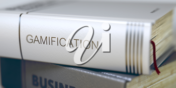 Business - Book Title. Gamification. Gamification - Book Title on the Spine. Closeup View. Stack of Business Books. Gamification - Closeup of the Book Title. Closeup View. Blurred3D Illustration.