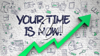 Brick Wall with Your Time Is Now Inscription and Green Arrow. Development Concept. Your Time Is Now Drawn on White Wall. Illustration with Hand Drawn Icons.