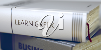 Close-up of a Book with the Title on Spine Learn Greek. Book Title on the Spine - Learn Greek. Learn Greek - Leather-bound Book in the Stack. Closeup. Blurred3D Rendering.