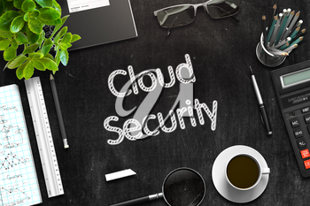Cloud Security Handwritten on Black Chalkboard. Top View of Black Office Desk with a Lot of Business and Office Supplies on It. 3d Rendering. Toned Image.