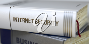 Internet Security. Book Title on the Spine. Internet Security - Business Book Title. Internet Security - Leather-bound Book in the Stack. Closeup. Internet Security Concept on Book Title. Blurred3D.