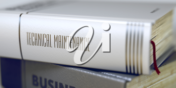Business - Book Title. Technical Maintenance. Stack of Business Books. Book Spines with Title - Technical Maintenance. Closeup View. Blurred Image with Selective focus. 3D.