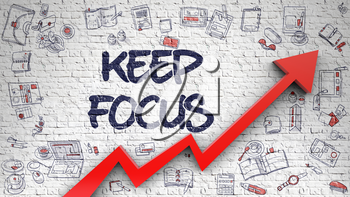 Keep Focus - Increase Concept. Inscription on the White Brickwall with Hand Drawn Icons Around. White Brickwall with Keep Focus Inscription and Red Arrow. Enhancement Concept. 3d.