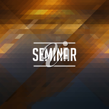 Seminar Concept. Retro design. Hipster background made of triangles, color flow effect.