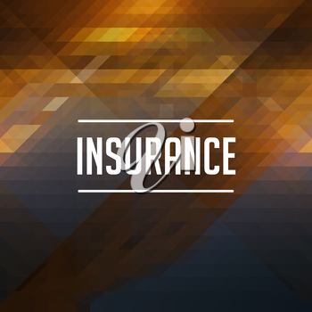Insurance Concept. Retro design. Hipster background made of triangles, color flow effect.