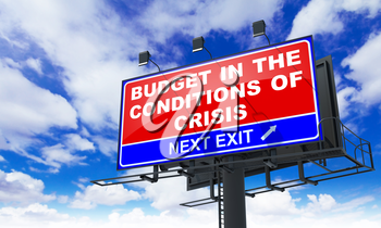 Budget in the Conditions of Crisis - Red Billboard on Sky Background. Business Concept.