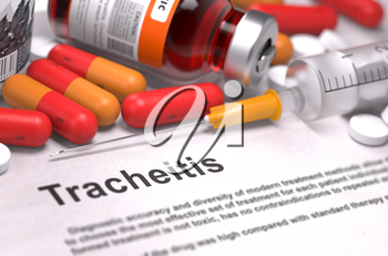 Tracheitis - Printed Diagnosis with Blurred Text. On Background of Medicaments Composition - Red Pills, Injections and Syringe.