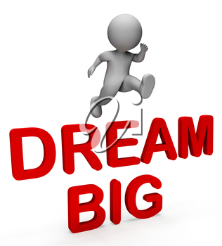 Dream Big Representing Think About It And Vision 3d Rendering