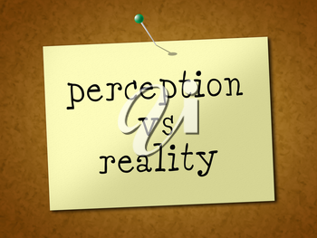Perception Vs Reality Note Compares Thought Or Imagination With Realism. Looks At Insight And Feeling - 3d Illustration